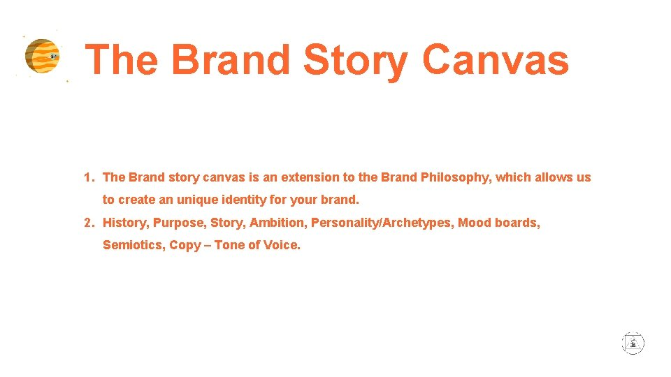 The Brand Story Canvas 1. The Brand story canvas is an extension to the