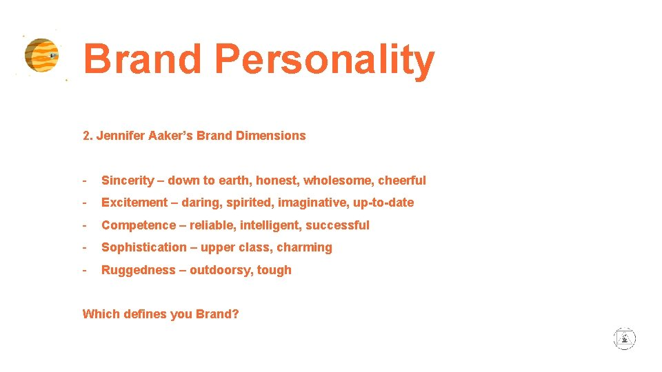 Brand Personality 2. Jennifer Aaker's Brand Dimensions - Sincerity – down to earth, honest,