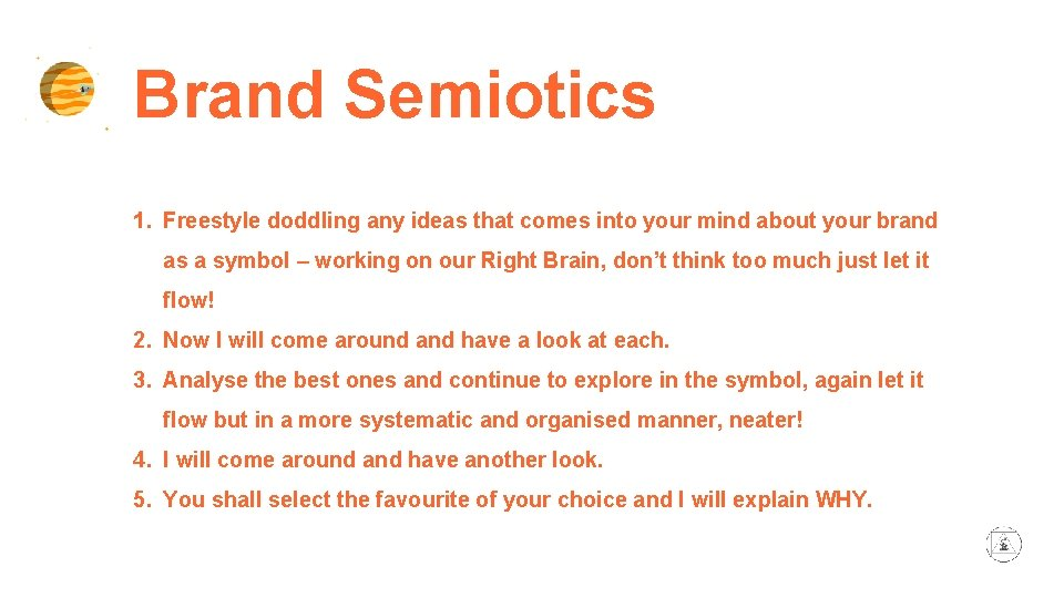 Brand Semiotics 1. Freestyle doddling any ideas that comes into your mind about your