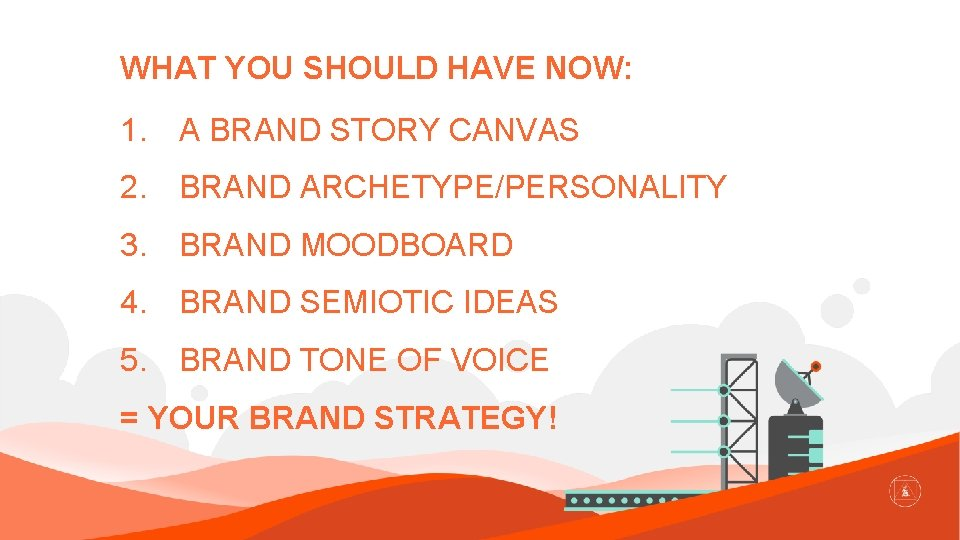 WHAT YOU SHOULD HAVE NOW: 1. A BRAND STORY CANVAS 2. BRAND ARCHETYPE/PERSONALITY 3.