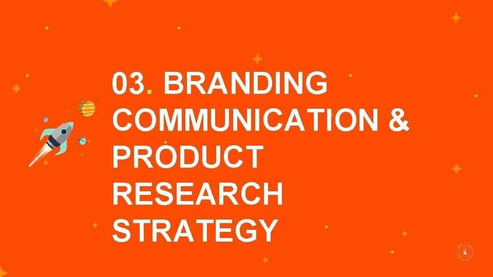 03. BRANDING COMMUNICATION & PRODUCT RESEARCH STRATEGY