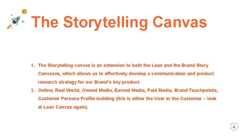 The Storytelling Canvas 1. The Storytelling canvas is an extension to both the Lean