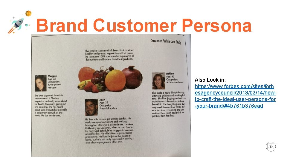 Brand Customer Persona Also Look in: https: //www. forbes. com/sites/forb esagencycouncil/2018/03/14/howto-craft-the-ideal-user-persona-for -your-brand/#4 b 761