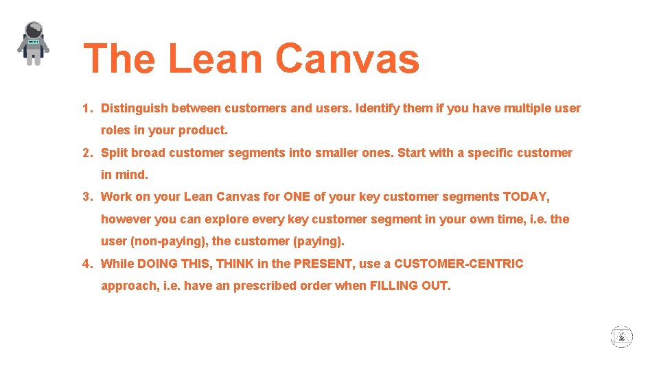 The Lean Canvas 1. Distinguish between customers and users. Identify them if you have