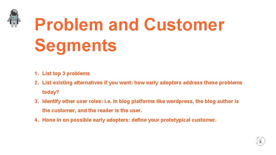 Problem and Customer Segments 1. List top 3 problems 2. List existing alternatives if