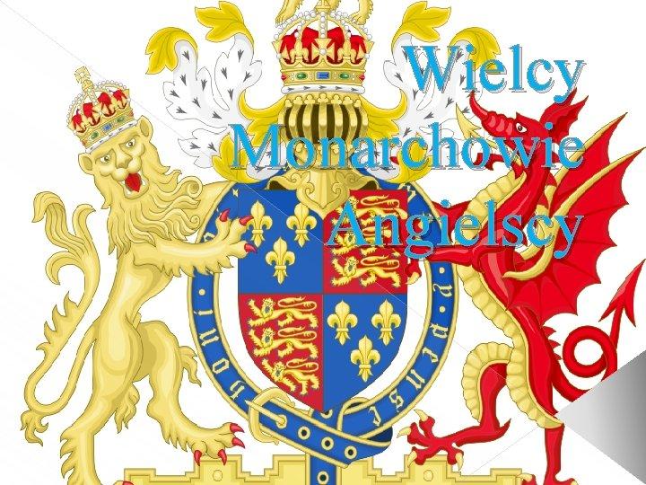 Wielcy Monarchowie Angielscy