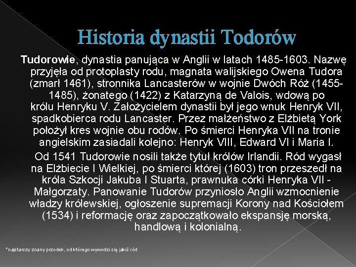Historia dynastii Todorów Tudorowie, dynastia panująca w Anglii w latach 1485 -1603. Nazwę przyjęła