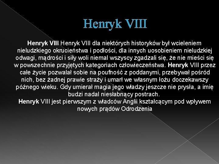 Henryk VIII dla niektórych historyków był wcieleniem nieludzkiego okrucieństwa i podłości, dla innych uosobieniem