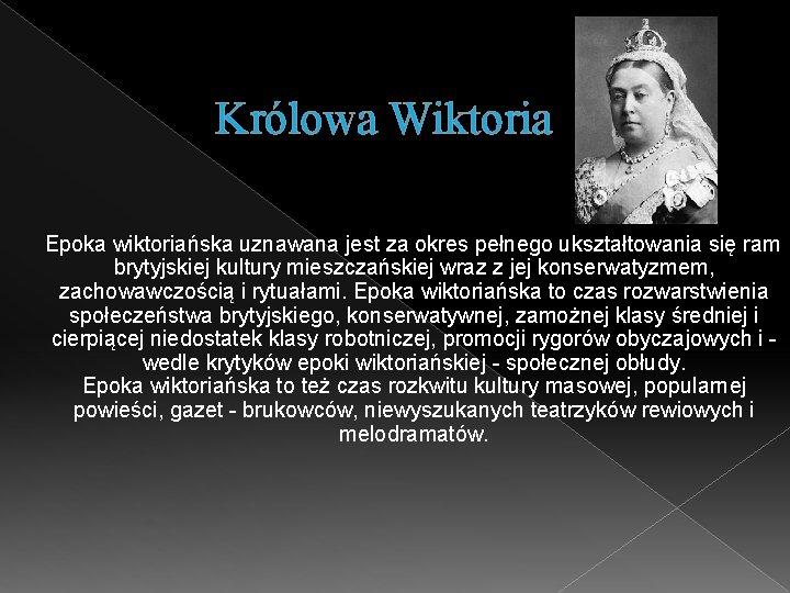 Królowa Wiktoria Epoka wiktoriańska uznawana jest za okres pełnego ukształtowania się ram brytyjskiej kultury