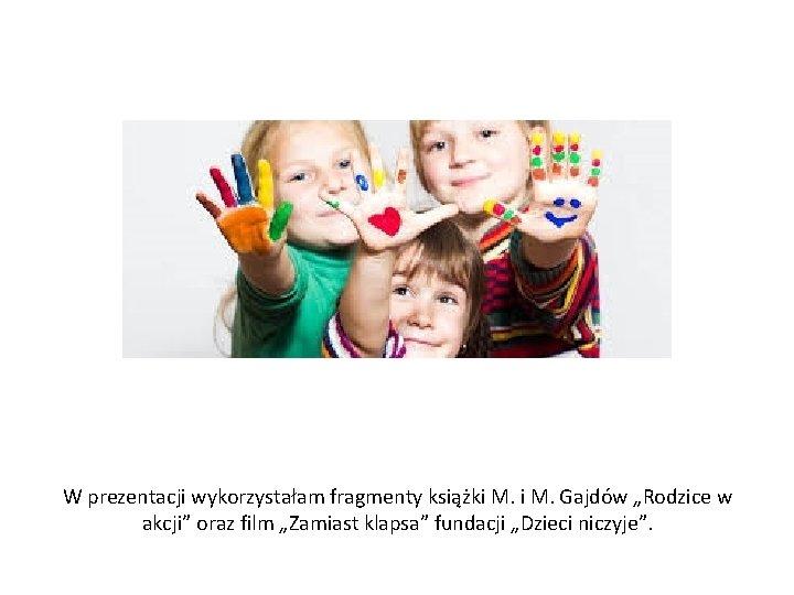 """W prezentacji wykorzystałam fragmenty książki M. Gajdów """"Rodzice w akcji"""" oraz film """"Zamiast klapsa"""""""