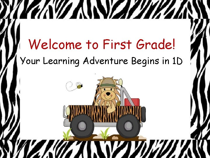 Welcome to First Grade! Your Learning Adventure Begins in 1 D