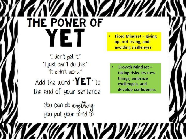 • Fixed Mindset = giving up, not trying, and avoiding challenges • Growth