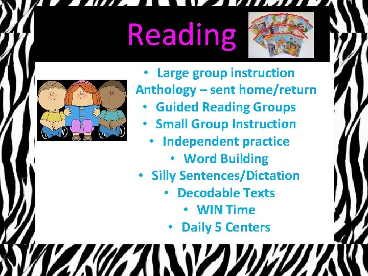 Reading • Large group instruction • Anthology – sent home/return • Guided Reading Groups