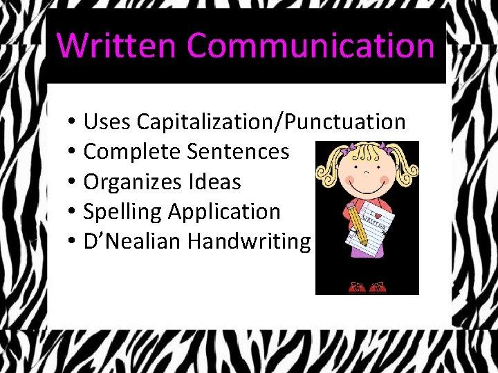 Written Communication • Uses Capitalization/Punctuation • Complete Sentences • Organizes Ideas • Spelling Application