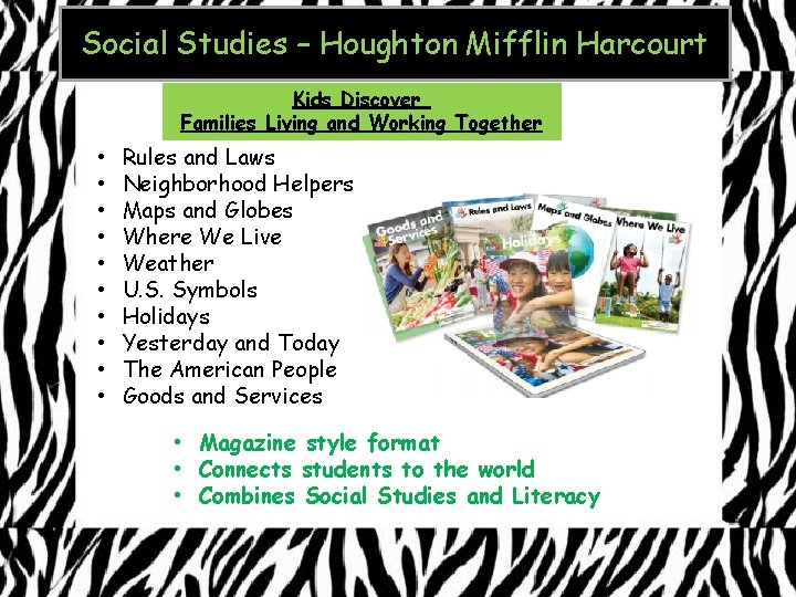 Social Studies – Houghton Mifflin Harcourt Kids Discover Families Living and Working Together •