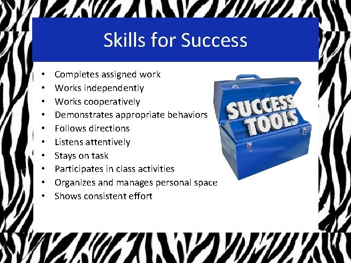 Skills for Success • • • Completes assigned work Works independently Works cooperatively Demonstrates