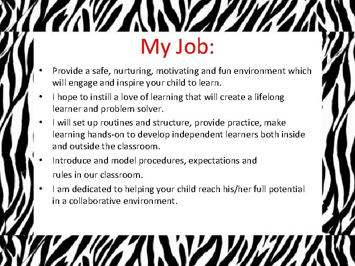 My Job: • Provide a safe, nurturing, motivating and fun environment which will engage