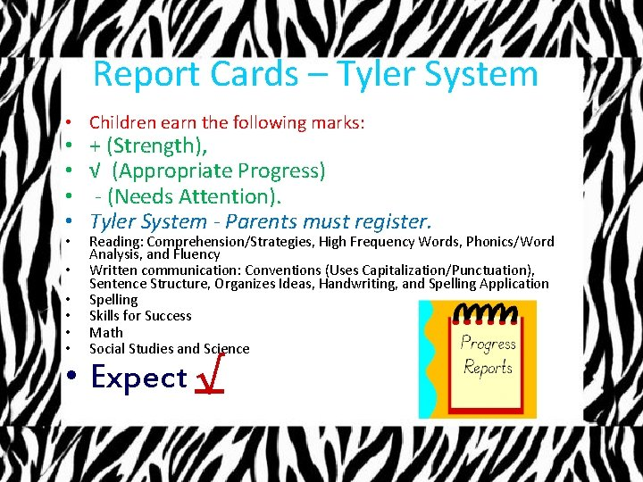 Report Cards – Tyler System • Children earn the following marks: • • •