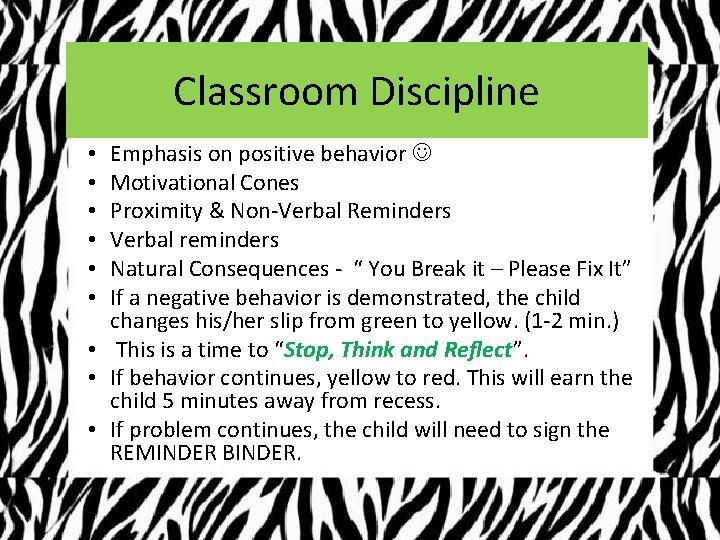 Classroom Discipline Emphasis on positive behavior Motivational Cones Proximity & Non-Verbal Reminders Verbal reminders