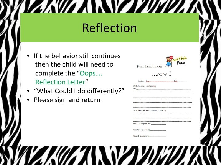 Reflection • If the behavior still continues then the child will need to complete