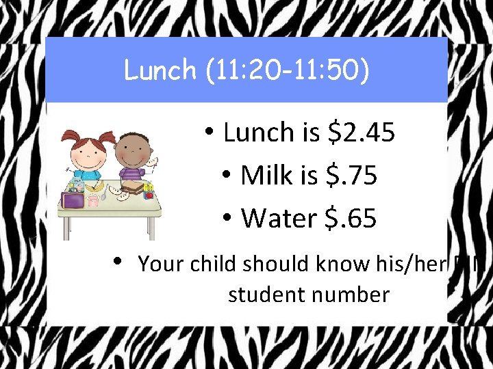 Lunch (11: 20 -11: 50) • Lunch is $2. 45 • Milk is $.