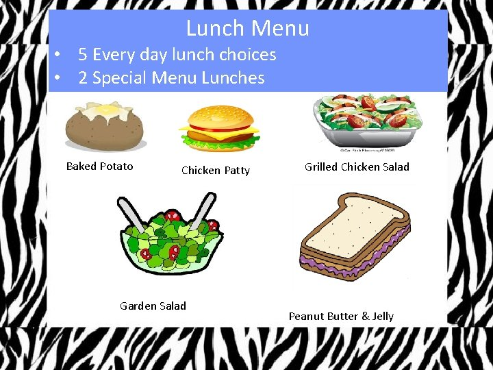 Lunch Menu • 5 Every day lunch choices • 2 Special Menu Lunches Baked