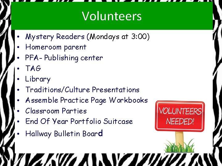 Volunteers • • • Mystery Readers (Mondays at 3: 00) Homeroom parent PFA- Publishing