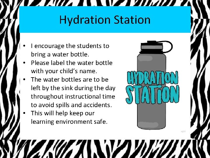 Hydration Station • I encourage the students to bring a water bottle. • Please