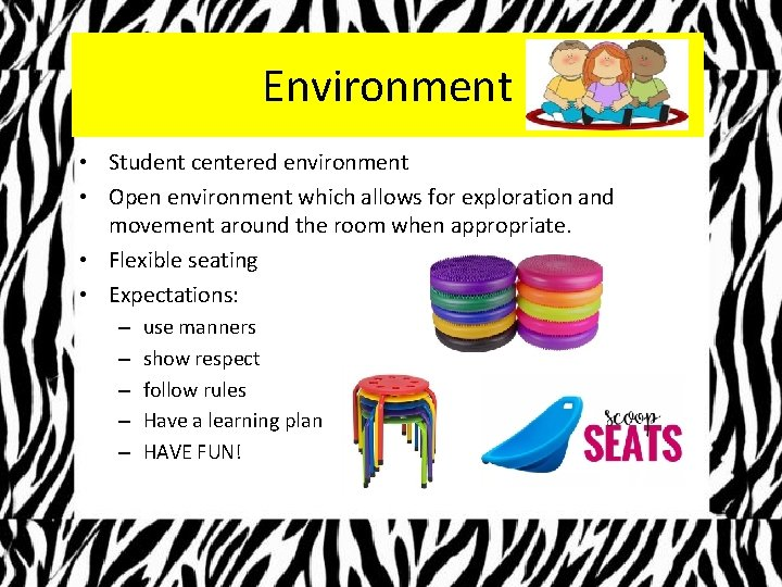 Environment • Student centered environment • Open environment which allows for exploration and movement