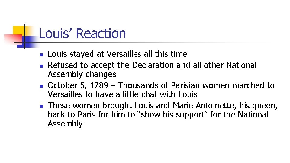 Louis' Reaction n n Louis stayed at Versailles all this time Refused to accept