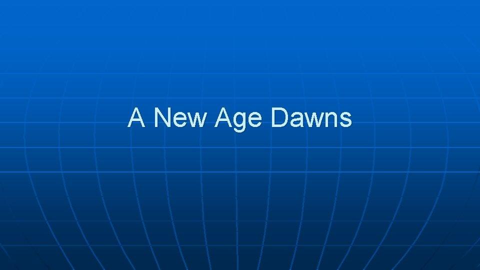 A New Age Dawns