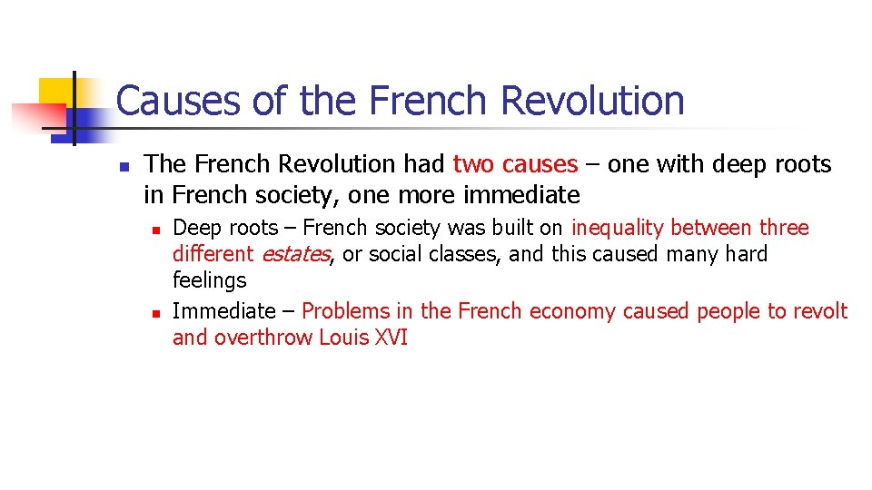 Causes of the French Revolution n The French Revolution had two causes – one