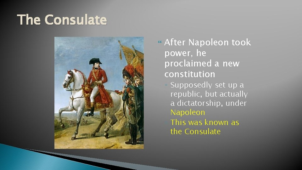 The Consulate After Napoleon took power, he proclaimed a new constitution ◦ Supposedly set