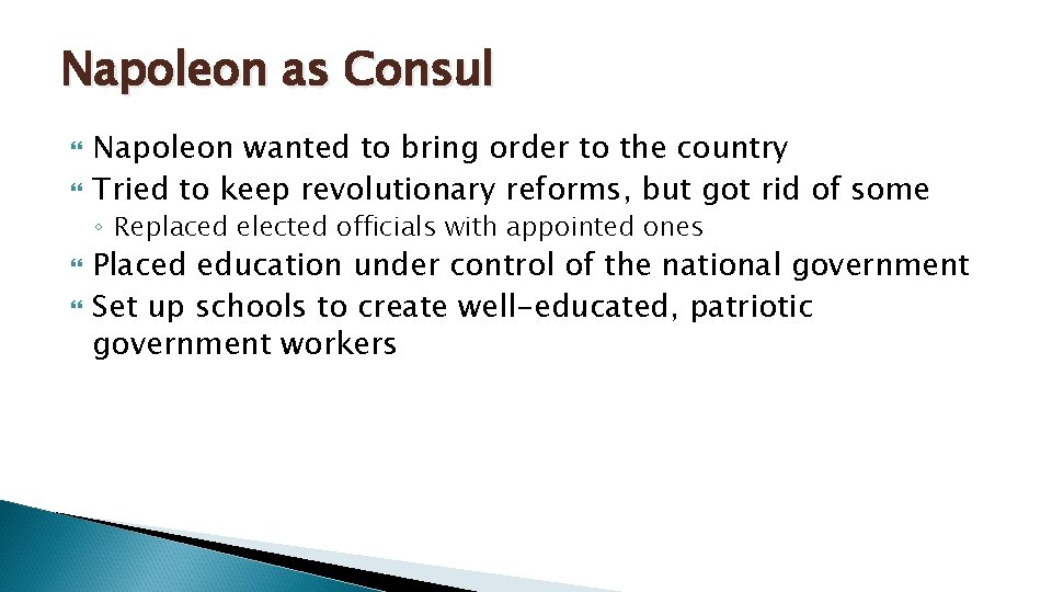 Napoleon as Consul Napoleon wanted to bring order to the country Tried to keep