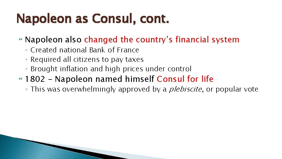 Napoleon as Consul, cont. Napoleon also changed the country's financial system ◦ Created national