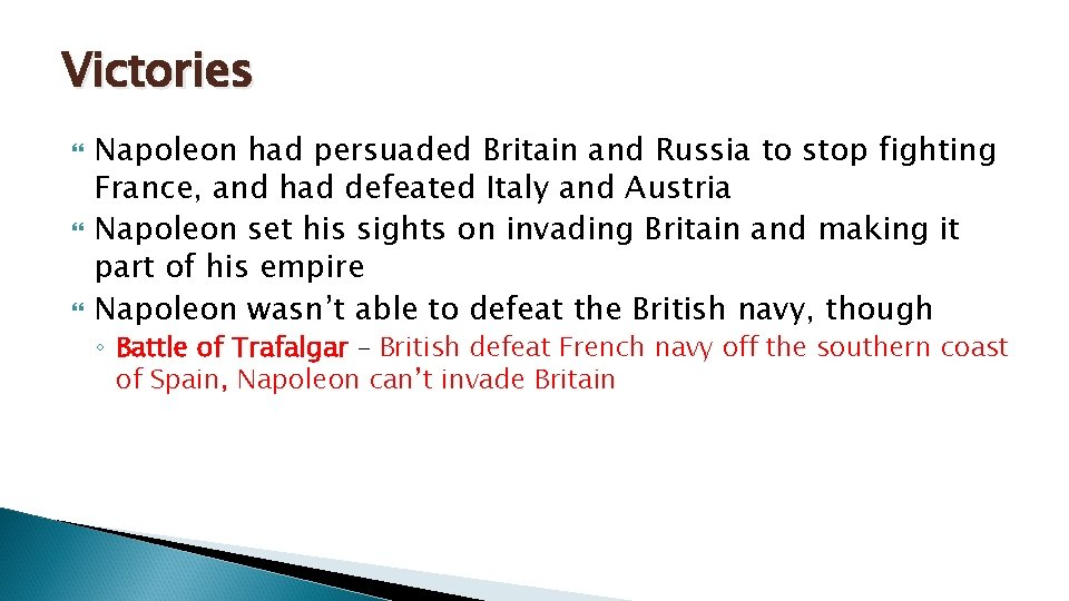 Victories Napoleon had persuaded Britain and Russia to stop fighting France, and had defeated