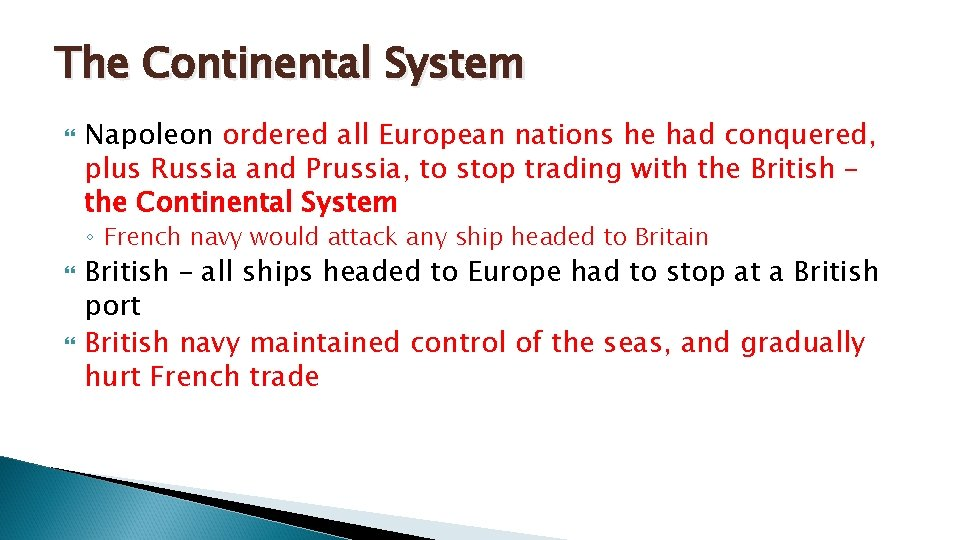 The Continental System Napoleon ordered all European nations he had conquered, plus Russia and