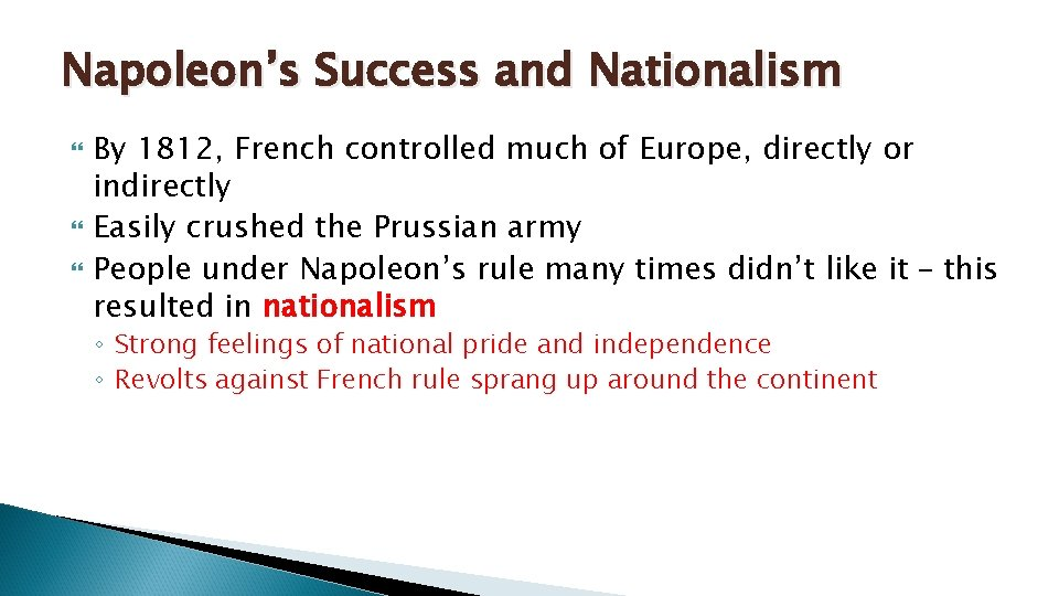 Napoleon's Success and Nationalism By 1812, French controlled much of Europe, directly or indirectly