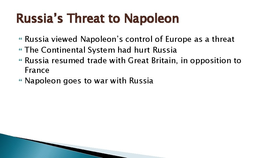 Russia's Threat to Napoleon Russia viewed Napoleon's control of Europe as a threat The