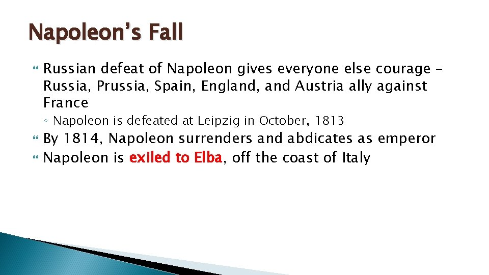 Napoleon's Fall Russian defeat of Napoleon gives everyone else courage – Russia, Prussia, Spain,