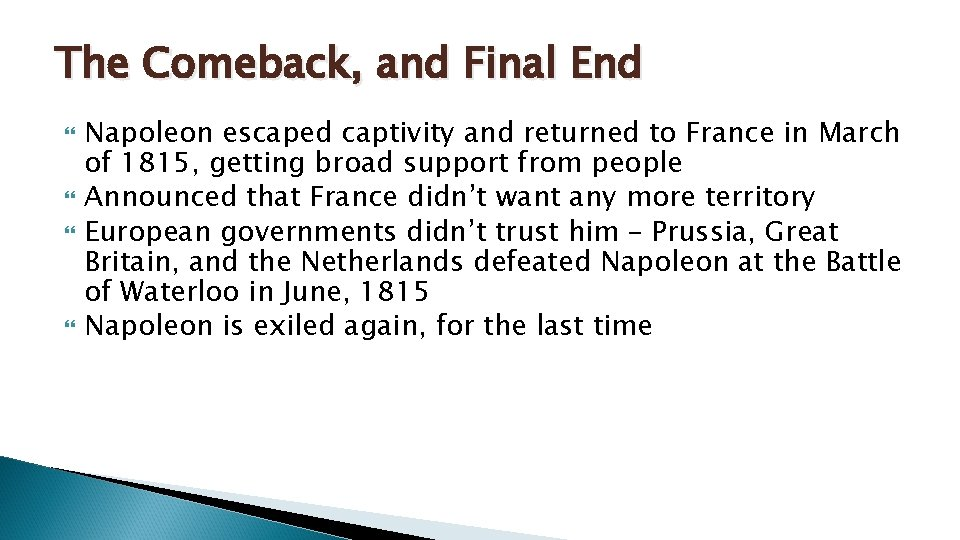 The Comeback, and Final End Napoleon escaped captivity and returned to France in March