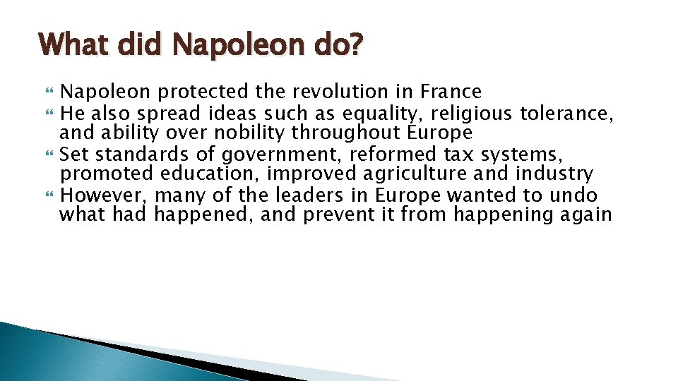 What did Napoleon do? Napoleon protected the revolution in France He also spread ideas