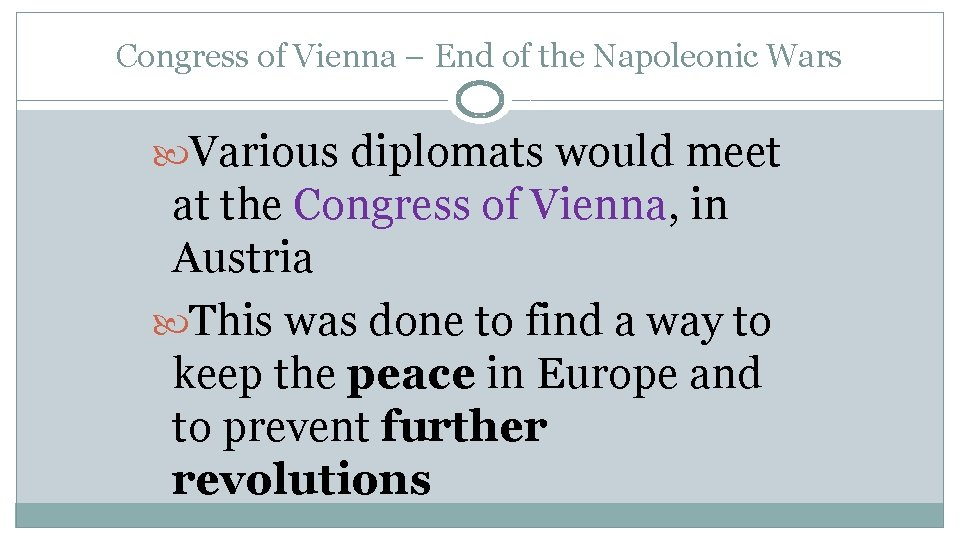 Congress of Vienna – End of the Napoleonic Wars Various diplomats would meet at