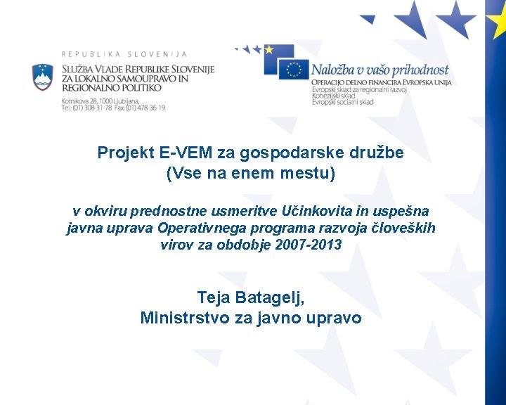 Projekt E-VEM za gospodarske družbe (Vse na enem mestu) v okviru prednostne usmeritve Učinkovita