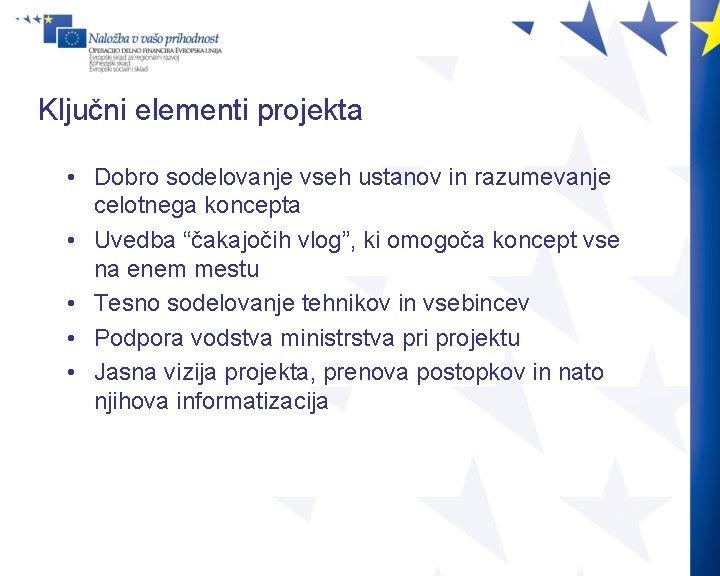 Ključni elementi projekta • Dobro sodelovanje vseh ustanov in razumevanje celotnega koncepta • Uvedba