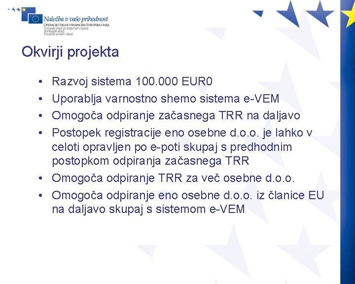 Okvirji projekta • • Razvoj sistema 100. 000 EUR 0 Uporablja varnostno shemo sistema