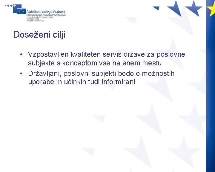 Doseženi cilji • Vzpostavljen kvaliteten servis države za poslovne subjekte s konceptom vse na