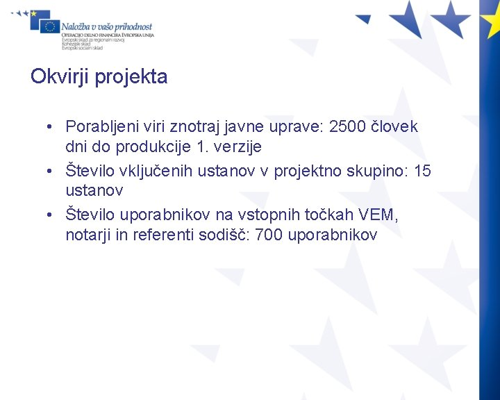 Okvirji projekta • Porabljeni viri znotraj javne uprave: 2500 človek dni do produkcije 1.