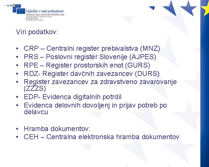 Viri podatkov: • • • CRP – Centralni register prebivalstva (MNZ) PRS – Poslovni
