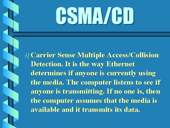 CSMA/CD b Carrier Sense Multiple Access/Collision Detection. It is the way Ethernet determines if